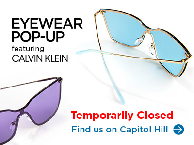 Eyewear Pop-Up featuring Calvin Klein, Temporarily Closed, Find us on Capitol Hill.