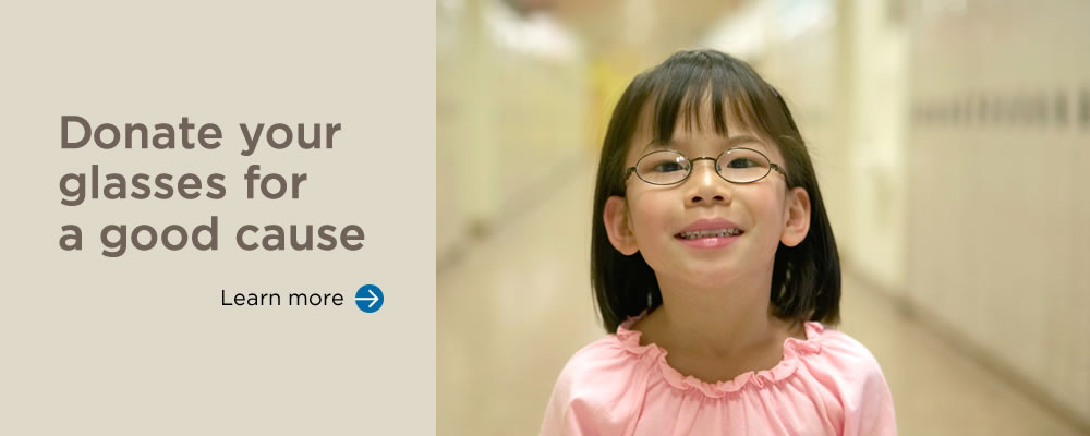 Donate your glasses for a good cause. Learn More…