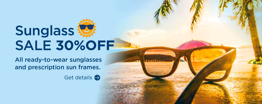 Sunglass Sale 30% off. All ready-to-wear sunglasses and prescription sun frames. Get Details.