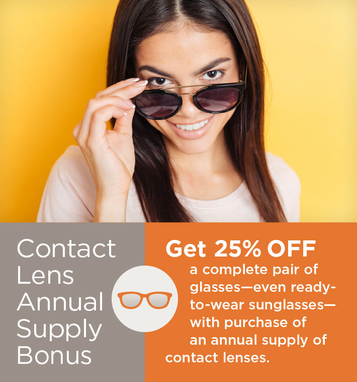 Contact Lens Annual Supply Bonus - Save 25% OFF a complete pair of glasses–even ready to wear sunglasses– with purchase of an annual supply of contact lenses.